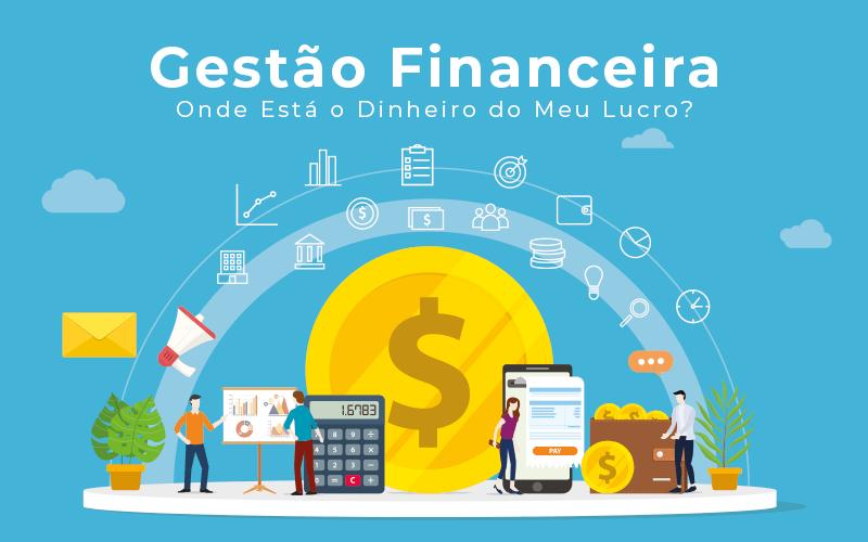 Gestao Financeira Onde Esta O Dinheiro Do Meu Lucro Blog Liz Assessoria Financeira - Contabilidade na Bahia - BA | Grupo Orcoma