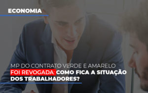 Mp Do Contrato Verde E Amarelo Foi Revogada Como Fica A Situacao Dos Trabalhadores - Contabilidade na Bahia - BA | Grupo Orcoma