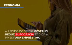A Pedido Do Setor Governo Reduz Burocracia Exigida A Pmes Para Empresario - Contabilidade na Bahia - BA | Grupo Orcoma