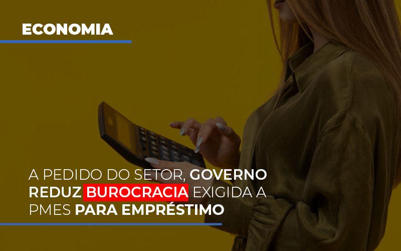 A Pedido Do Setor Governo Reduz Burocracia Exigida A Pmes Para Empresario - Contabilidade na Bahia - BA   Grupo Orcoma