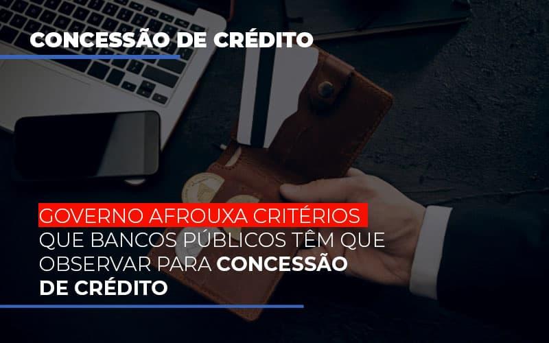 Governo Afrouxa Criterios Que Bancos Tem Que Observar Para Concessao De Credito - Contabilidade na Bahia - BA | Grupo Orcoma