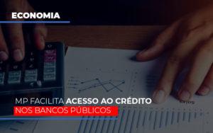 Mp Facilita Acesso Ao Criterio Nos Bancos Publicos - Contabilidade na Bahia - BA | Grupo Orcoma