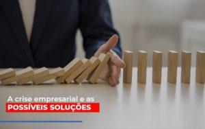 A Crise Empresarial E As Possiveis Solucoes - Contabilidade na Bahia - BA | Grupo Orcoma