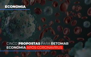 Cinco Propostas Para Retomar Economia Apos Coronavirus - Contabilidade na Bahia - BA | Grupo Orcoma