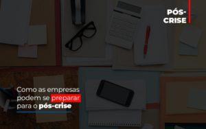 Como As Empresas Podem Se Preparar Para O Pos Crise - Contabilidade na Bahia - BA | Grupo Orcoma