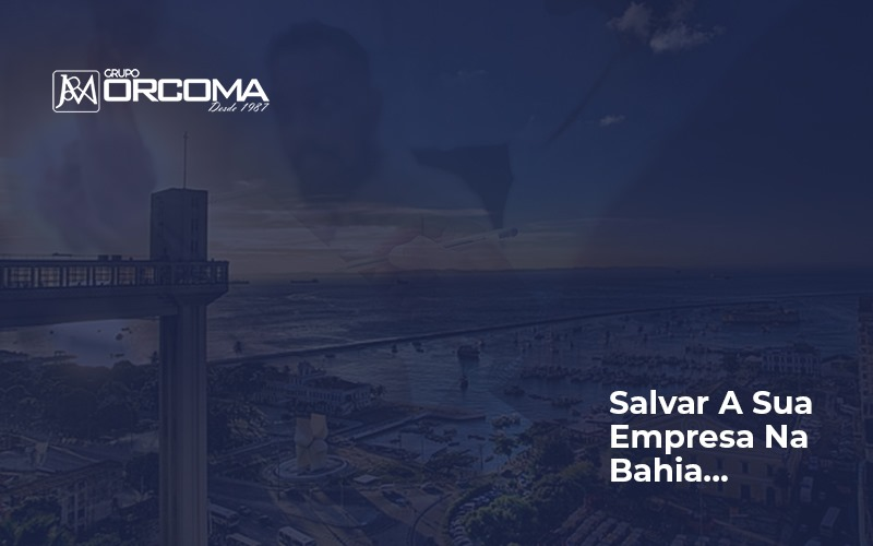 Contabilidade Na Bahia O Que Eu Preciso Saber Contabilidade Na Bahia Ba - Contabilidade na Bahia - BA | Grupo Orcoma