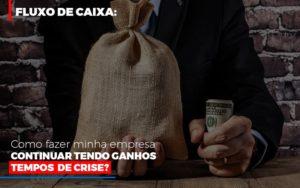 Fluxo De Caixa Como Fazer Minha Empresa Continuar Tendo Ganos Em Tempos De Crise - Contabilidade na Bahia - BA | Grupo Orcoma