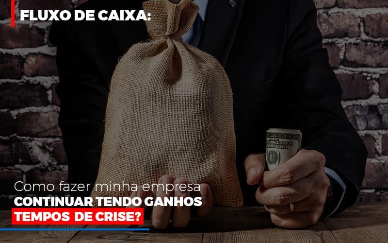 Fluxo De Caixa Como Fazer Minha Empresa Continuar Tendo Ganhos Em Tempos De Crise - Contabilidade na Bahia - BA | Grupo Orcoma