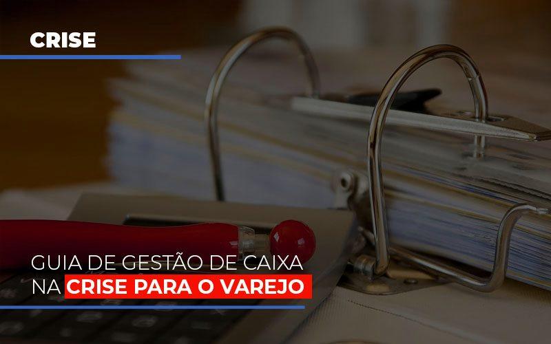 Guia De Gestao De Caixa Na Crise Para O Varejo - Contabilidade na Bahia - BA | Grupo Orcoma