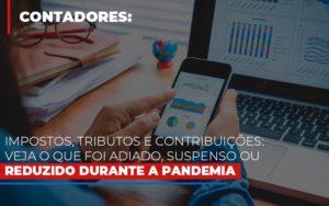 Impostos Tributos E Contribuicoes Veja O Que Foi Adiado Suspenso Ou Reduzido Durante A Pandemia - Contabilidade na Bahia - BA | Grupo Orcoma