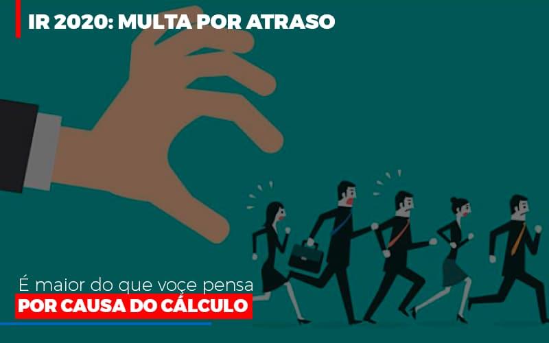 Ir 2020 Multa Por Atraso E Maior Do Que Voce Pensa Por Causa Do Calculo - Contabilidade na Bahia - BA | Grupo Orcoma