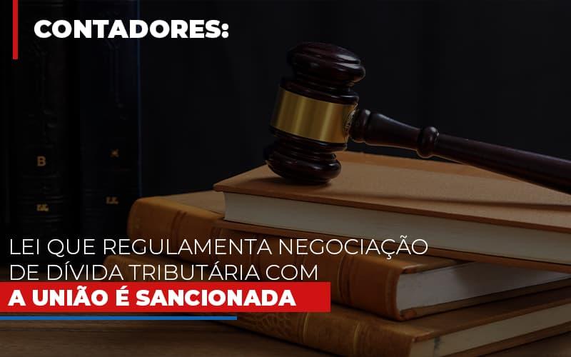 Lei Que Regulamenta Negociacao De Divida Tributaria Com A Uniao E Sancionada - Contabilidade na Bahia - BA | Grupo Orcoma