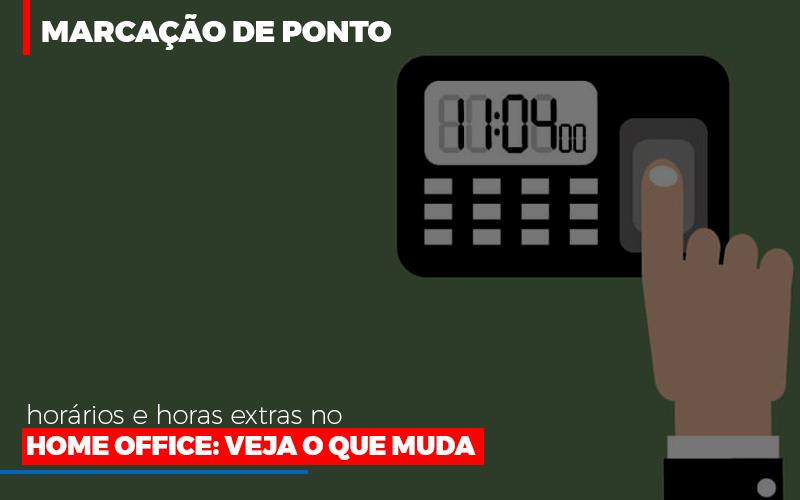 Marcacao De Pontos Horarios E Horas Extras No Home Office - Contabilidade na Bahia - BA | Grupo Orcoma