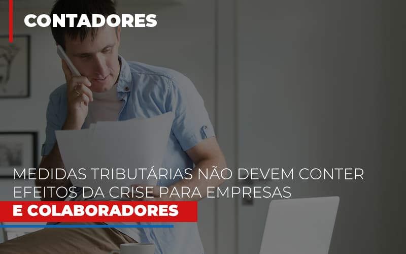 Medidas Tributarias Nao Devem Conter Efeitos Da Crise Para Empresas E Colaboradores - Contabilidade na Bahia - BA   Grupo Orcoma
