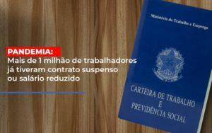 Pandemia Mais De 1 Milhao De Trabalhadores Ja Tiveram Contrato Suspenso Ou Salario Reduzido - Contabilidade na Bahia - BA | Grupo Orcoma
