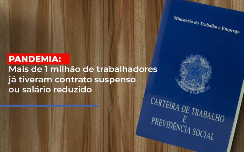 Pandemia Mais De 1 Milhao De Trabalhadores Ja Tiveram Contrato Suspenso Ou Salario Reduzido - Contabilidade na Bahia - BA   Grupo Orcoma