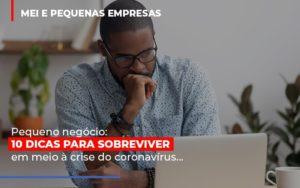 Pequeno Negocio Dicas Para Sobreviver Em Meio A Crise Do Coronavirus Abrir Empresa Simples - Contabilidade na Bahia - BA | Grupo Orcoma