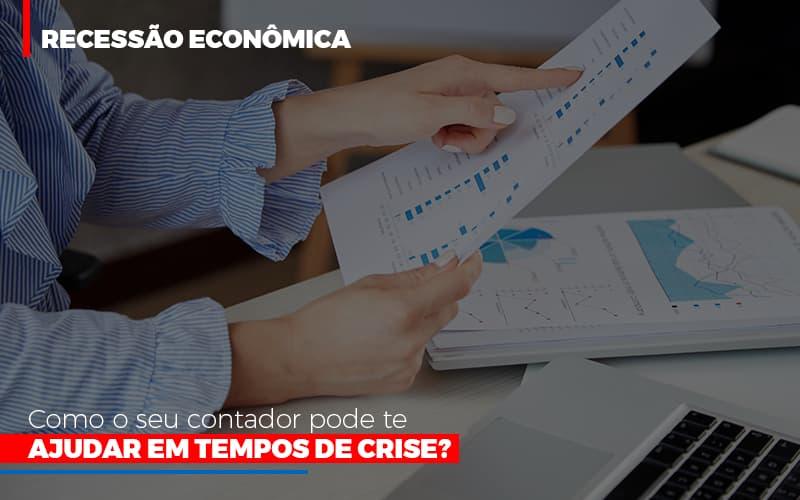 Recessao Economica Como Seu Contador Pode Te Ajudar Em Tempos De Crise - Contabilidade na Bahia - BA   Grupo Orcoma