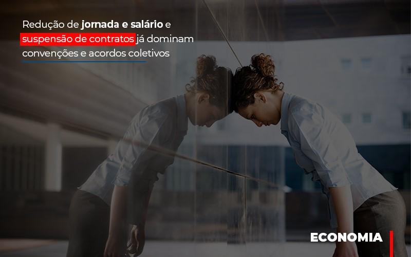 Reducao De Jornada E Salario E Suspensao De Contratos Ja Dominam Convencoes E Acordos - Contabilidade na Bahia - BA | Grupo Orcoma