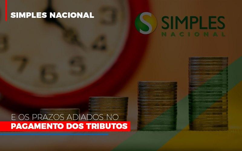 Simples Nacional E Os Prazos Adiados No Pagamento Dos Tributos - Contabilidade na Bahia - BA | Grupo Orcoma
