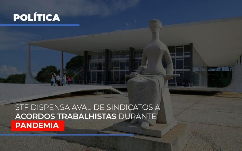 Stf Dispensa Aval De Sindicatos A Acordos Trabalhistas Durante Pandemia - Contabilidade na Bahia - BA | Grupo Orcoma