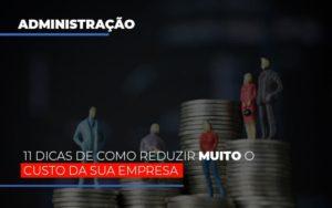 11 Dicas De Como Reduzir Muito O Custo Da Sua Empresa - Contabilidade na Bahia - BA | Grupo Orcoma