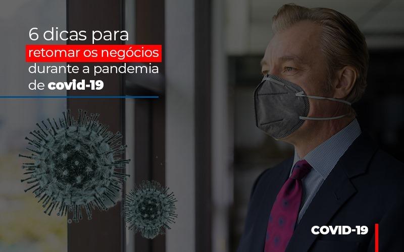 6 Dicas Para Retomar Os Negocios Durante A Pandemia De Covid 19 - Contabilidade na Bahia - BA | Grupo Orcoma