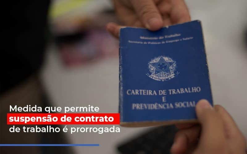 Medida Que Permite Suspensao De Contrato De Trabalho E Prorrogada - Contabilidade na Bahia - BA | Grupo Orcoma
