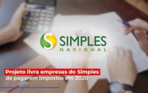 Projeto Livra Empresa Do Simples De Pagarem Post Abrir Empresa Simples - Contabilidade na Bahia - BA | Grupo Orcoma