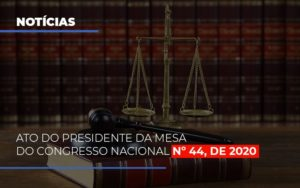 Ato Do Presidente Da Mesa Do Congresso Nacional N 44 De 2020 Abrir Empresa Simples - Contabilidade na Bahia - BA | Grupo Orcoma