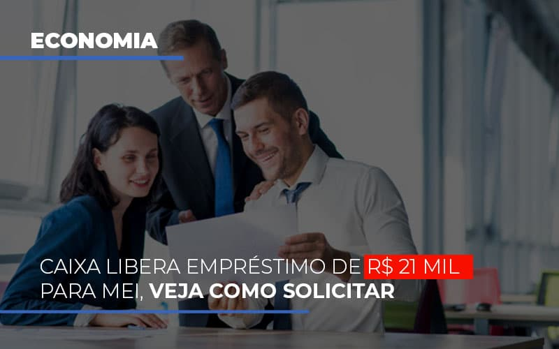 Caixa Libera Emprestimo De R 21 Mil Para Mei Veja Como Solicitar - Contabilidade na Bahia - BA | Grupo Orcoma