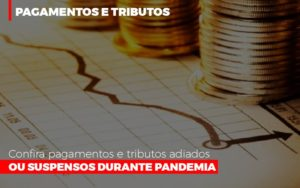 Confira Pagamentos E Tributos Adiados Ou Suspensos Durante Pandemia 2 - Contabilidade na Bahia - BA | Grupo Orcoma