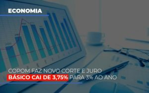 Copom Faz Novo Corte E Juro Basico Cai De 375 Para 3 Ao Ano - Contabilidade na Bahia - BA | Grupo Orcoma