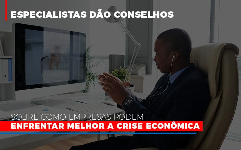 Especialistas Dao Conselhos Sobre Como Empresas Podem Enfrentar Melhor A Crise Economica Abrir Empresa Simples - Contabilidade na Bahia - BA | Grupo Orcoma