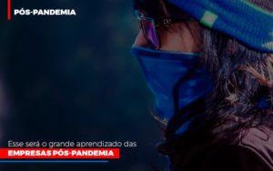 Esse Sera O Grande Aprendizado Das Empresas Pos Pandemia - Contabilidade na Bahia - BA | Grupo Orcoma