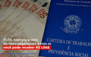 Fgts Atencao A Data Do Novo Pagamento E Veja Se Voce Pode Receber - Contabilidade na Bahia - BA | Grupo Orcoma
