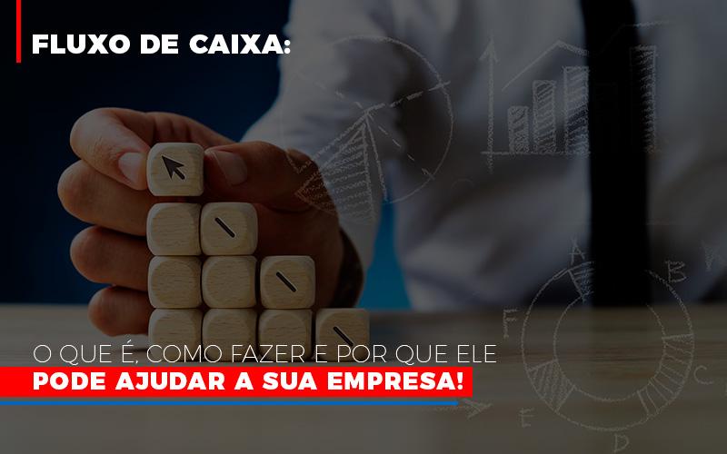 Fluxo De Caixa O Que E Como Fazer E Por Que Ele Pode Ajudar A Sua Empresa - Contabilidade na Bahia - BA | Grupo Orcoma