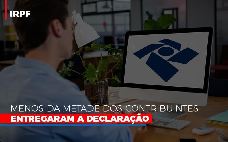 Irpf Menos Da Metade Dos Contribuintes Entregaram A Declaracao - Contabilidade na Bahia - BA | Grupo Orcoma