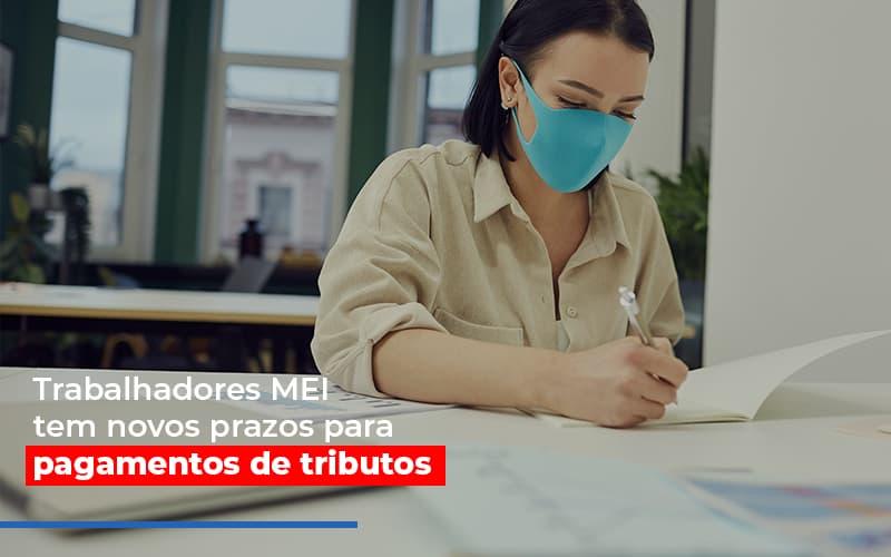 Mei Trabalhadores Mei Tem Novos Prazos Para Pagamentos De Tributos - Contabilidade na Bahia - BA | Grupo Orcoma