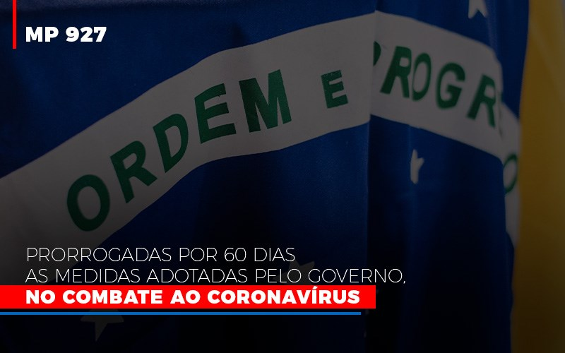 Mp 927 Prorrogadas Por 60 Dias As Medidas Adotadas Pelo Governo No Combate Ao Coronavirus - Contabilidade na Bahia - BA | Grupo Orcoma