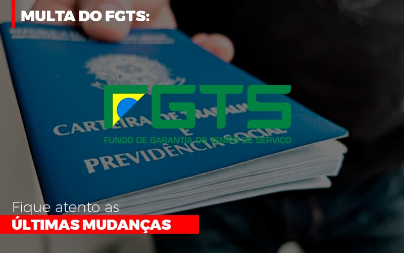 Multa Do Fgts Fique Atento As Ultimas Mudancas - Contabilidade na Bahia - BA | Grupo Orcoma