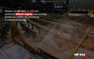 Relator Da Mp 944 Na Camara Pretende Alterar Regras Para Ampliar Acesso Ao Credito De Pequenas E Medias Empresas - Contabilidade na Bahia - BA | Grupo Orcoma