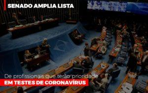 Senado Amplia Lista De Profissionais Que Terao Prioridade Em Testes De Coronavirus - Contabilidade na Bahia - BA | Grupo Orcoma