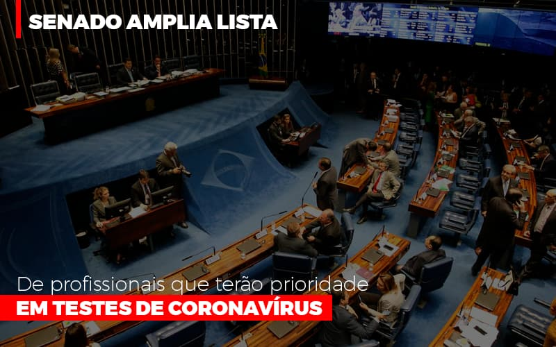 Senado Amplia Lista De Profissionais Que Terao Prioridade Em Testes De Coronavirus - Contabilidade na Bahia - BA   Grupo Orcoma