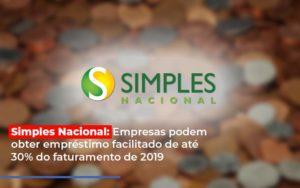 Simples Nacional Empresas Podem Obter Emprestimo Facilitado De Ate 30 Do Faturamento De 2019 - Contabilidade na Bahia - BA | Grupo Orcoma