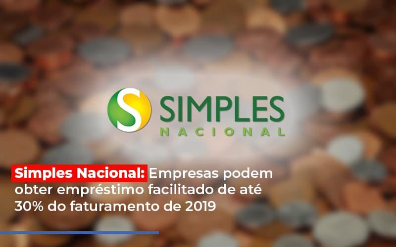 Simples Nacional Empresas Podem Obter Emprestimo Facilitado De Ate 30 Do Faturamento De 2019 - Contabilidade na Bahia - BA   Grupo Orcoma