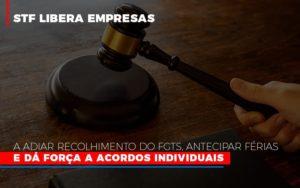 Stf Libera Empresas A Adiar Recolhimento Do Fgts Antecipar Ferias E Da Forca A Acordos Individuais - Contabilidade na Bahia - BA | Grupo Orcoma