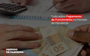 Tudo Sobre Pagamento De Funcionarios No Periodo De Pandemia - Contabilidade na Bahia - BA | Grupo Orcoma