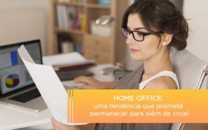 Home Office Uma Tendencia Que Promete Permanecer Para Alem Da Crise - Contabilidade na Bahia - BA | Grupo Orcoma