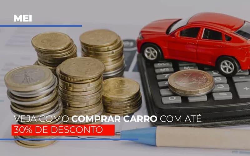 Mei Veja Como Comprar Carro Com Ate 30 De Desconto - Contabilidade na Bahia - BA | Grupo Orcoma